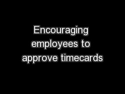 Encouraging employees to approve timecards PowerPoint PPT Presentation