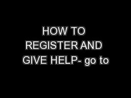 HOW TO REGISTER AND GIVE HELP- go to
