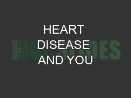 HEART DISEASE AND YOU