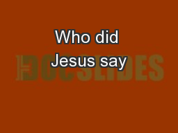 Who did Jesus say PowerPoint PPT Presentation
