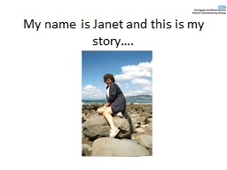 My name is Janet and this is my story…. PowerPoint PPT Presentation