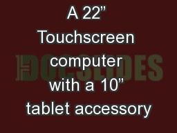 "A 22"" Touchscreen computer with a 10"" tablet accessory PowerPoint PPT Presentation"