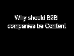 Why should B2B companies be Content PowerPoint PPT Presentation