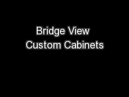 Bridge View Custom Cabinets PowerPoint PPT Presentation