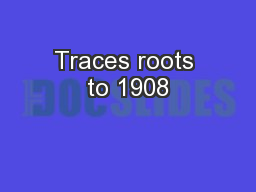 Traces roots to 1908 PowerPoint PPT Presentation