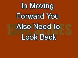 In Moving Forward You Also Need to Look Back