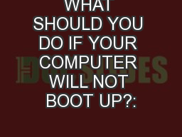WHAT SHOULD YOU DO IF YOUR COMPUTER WILL NOT BOOT UP?: