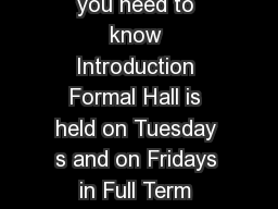Formal Hall  hat you need to know Introduction Formal Hall is held on Tuesday s and on Fridays in Full Term