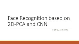 Face Recognition based on 2D-PCA and CNN PowerPoint PPT Presentation