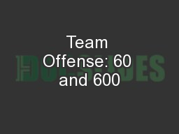 Team Offense: 60 and 600