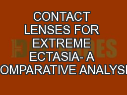 CONTACT LENSES FOR EXTREME ECTASIA- A COMPARATIVE ANALYSIS