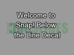 Welcome to Snap! Below the Line Decal PowerPoint Presentation, PPT - DocSlides
