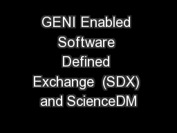GENI Enabled Software Defined Exchange  (SDX) and ScienceDM