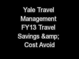 Yale Travel Management FY13 Travel Savings & Cost Avoid