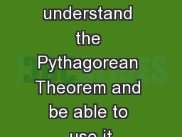 To understand the Pythagorean Theorem and be able to use it