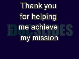 Thank you for helping me achieve my mission