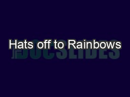 Hats off to Rainbows