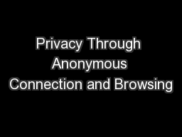 Privacy Through Anonymous Connection and Browsing PowerPoint PPT Presentation