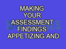 MAKING YOUR ASSESSMENT FINDINGS APPETIZING AND