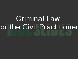 Criminal Law for the Civil Practitioner: