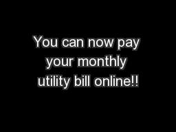 You can now pay your monthly utility bill online!! PowerPoint PPT Presentation