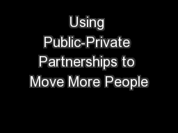 Using Public-Private Partnerships to Move More People PowerPoint PPT Presentation