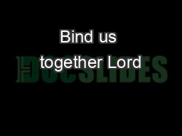 Bind us together Lord