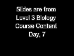 Slides are from Level 3 Biology Course Content Day, 7