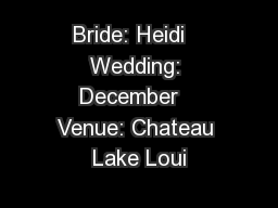 Bride: Heidi   Wedding: December   Venue: Chateau Lake Loui