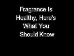 Fragrance Is Healthy, Here's What You Should Know
