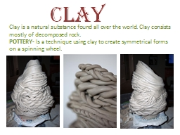 Clay is a natural substance found all over the world. Clay