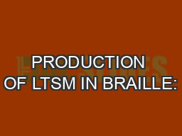 PRODUCTION OF LTSM IN BRAILLE: