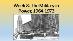 Week 8: The Military in Power, 1964-1973 PowerPoint PPT Presentation