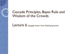 Cascade Principles, Bayes Rule and Wisdom of the Crowds