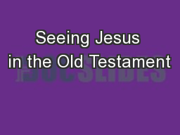 Seeing Jesus in the Old Testament PowerPoint PPT Presentation