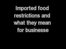 Imported food restrictions and what they mean for businesse