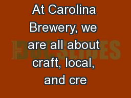 At Carolina Brewery, we are all about craft, local, and cre