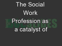 The Social Work Profession as a catalyst of