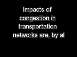 Impacts of congestion in transportation networks are, by al