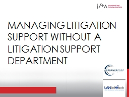 Managing Litigation Support Without a Litigation Support De PowerPoint PPT Presentation