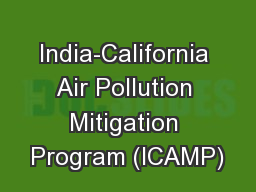 India-California Air Pollution Mitigation Program (ICAMP) PowerPoint PPT Presentation