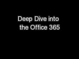 Deep Dive into the Office 365 PowerPoint PPT Presentation