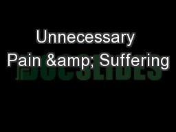 Unnecessary Pain & Suffering