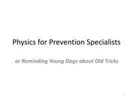 Physics for Prevention Specialists PowerPoint PPT Presentation