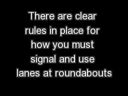 There are clear rules in place for how you must signal and use lanes at roundabouts