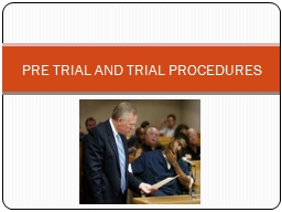 PRE TRIAL AND TRIAL PROCEDURES