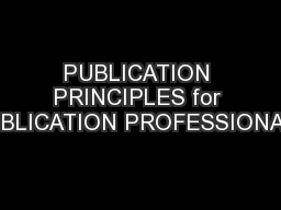 PUBLICATION PRINCIPLES for PUBLICATION PROFESSIONALS