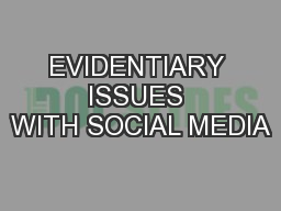 EVIDENTIARY ISSUES WITH SOCIAL MEDIA