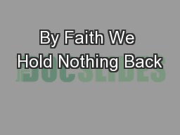 By Faith We Hold Nothing Back