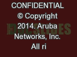 CONFIDENTIAL © Copyright 2014. Aruba Networks, Inc. All ri